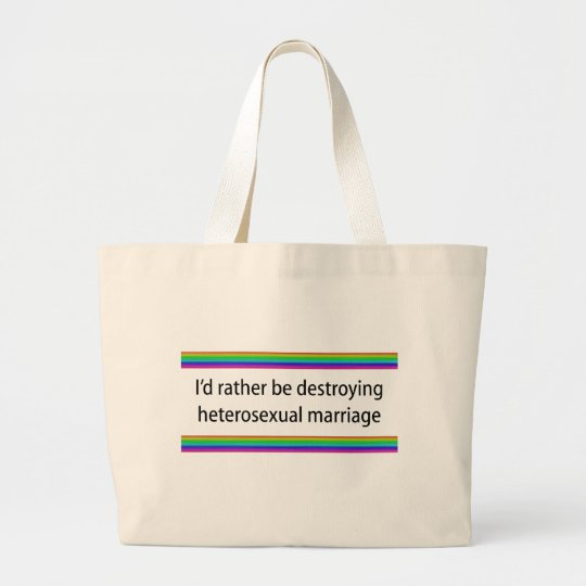 I'd Rather Be Destroying Heterosexual Marriage Large Tote Bag