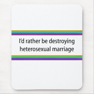 I'd Rather Be Destroying Heterosexual Marriage Mouse Pad