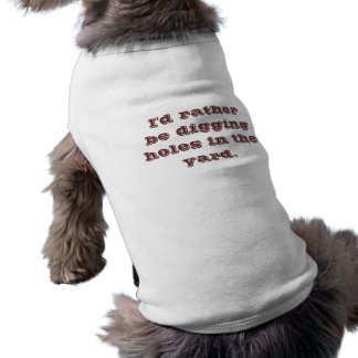I'd Rather Be Digging Holes in the Yard Doggie Tshirt