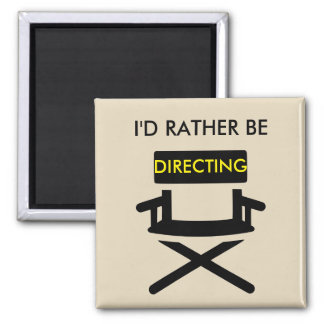 I'd Rather Be Directing Magnet