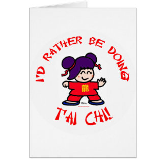 I'd rather be doing T'ai Chi! Greeting Cards