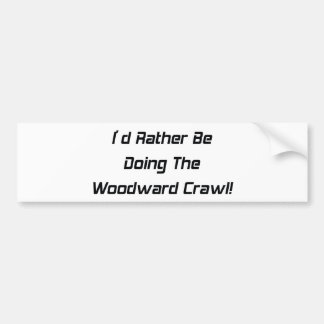 Id Rather Be Doing The Woodward Crawl Bumper Sticker