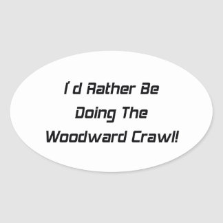 Id Rather Be Doing The Woodward Crawl Oval Sticker