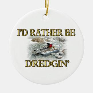 I'd Rather Be Dredgin' Ceramic Ornament