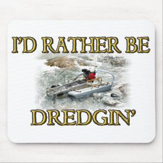 I'd Rather Be Dredgin' Mouse Pad