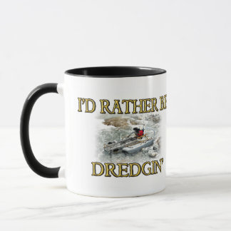 I'd Rather Be Dredgin' Mug