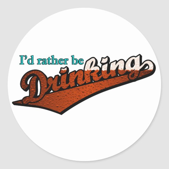 I'd rather be drinking (brown and bubbly) classic round sticker