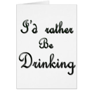 I'd rather be Drinking Card