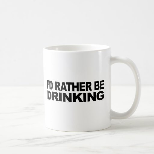 I'd Rather Be Drinking Classic White Coffee Mug