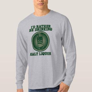 I'd Rather Be Drinking Malt Liquor Shirt