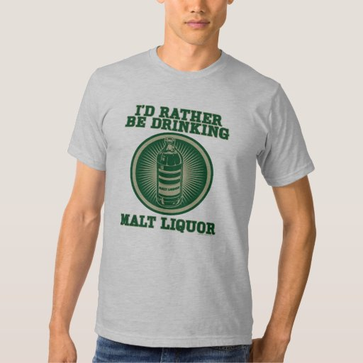 I'd Rather Be Drinking Malt Liquor T-Shirt