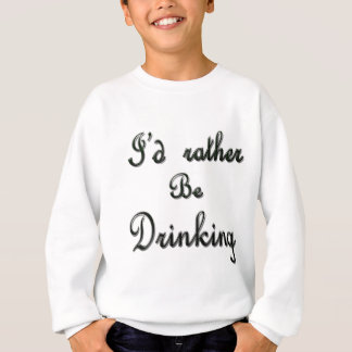I'd rather be Drinking Sweatshirt