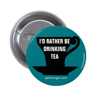 I'd Rather Be Drinking Tea pin badge button