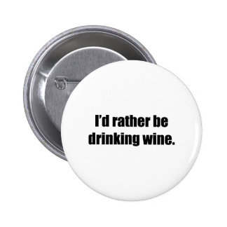 I'd Rather Be Drinking Wine Button