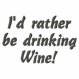 I'd rather be drinking Wine! Embroidered Shirt