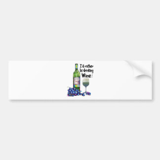 I'd rather be drinking Wine! Fun Wine Gifts Bumper Sticker