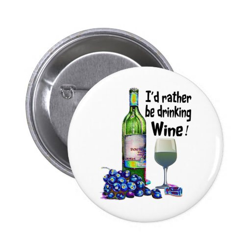I'd rather be drinking Wine! Humorous Wine Gifts Pin