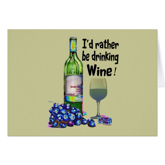 I'd rather be drinking Wine! Humorous Wine Gifts Card