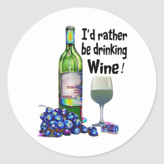 I'd rather be drinking Wine! Humorous Wine Gifts Classic Round Sticker
