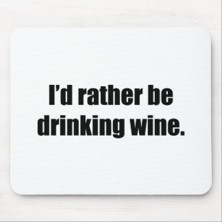 I'd Rather Be Drinking Wine Mouse Pad