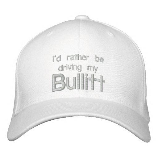 i'd rather be driving my bullitt embroidered baseball hat