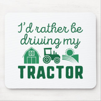 I'd Rather Be Driving My Tractor Mouse Pad