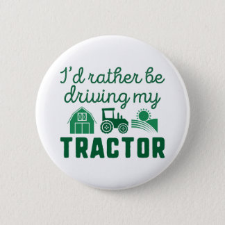 I'd Rather Be Driving My Tractor Pinback Button