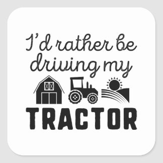 I'd Rather Be Driving My Tractor Square Sticker
