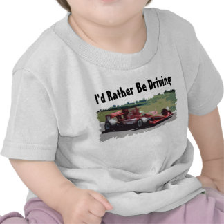 I'd Rather Be Driving Race Car Baby's T-Shirt