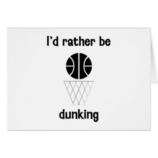 I'd rather be dunking card