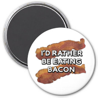 I'd rather be eating bacon magnet