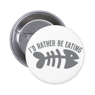 I'd rather be EATING fish Buttons