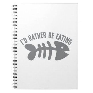 I'd rather be EATING fish Notebooks
