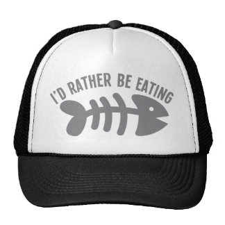 I'd rather be EATING fish Trucker Hat