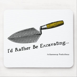 I'd Rather Be Excavating: Mouse Mat Mouse Pad
