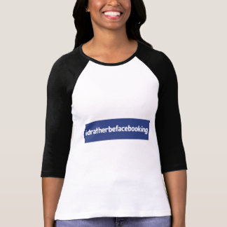 I'd Rather Be Facebooking!!  Women's 3/4 sleeve Tee Shirt