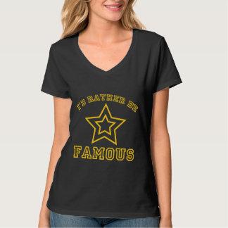 I'd Rather Be Famous T-Shirt