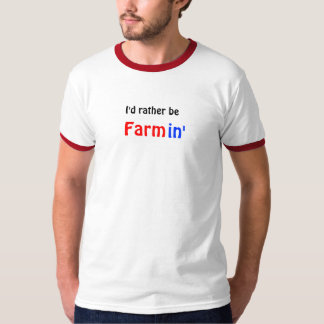 I'd rather be  Farmin' T-Shirt