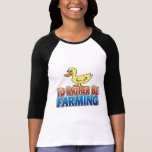 I'd Rather be Farming! DUCK (virtual farming) T Shirt