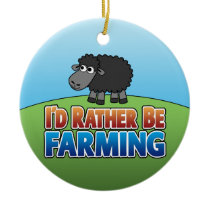 I'd Rather Be Farming - SHEEP - SINGLE-SIDED Ceramic Ornament