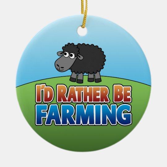 I'd Rather Be Farming - SHEEP - SINGLE-SIDED Ceramic Ornament