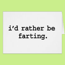i'd rather be farting. card