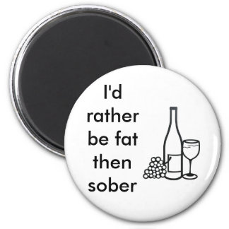 I'd rather be fat then sober 2 inch round magnet