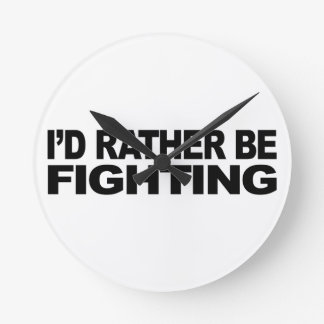 I'd Rather Be Fighting Round Clock