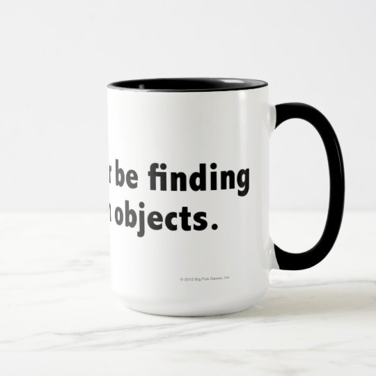 I'd rather be finding hidden objects. Black Mug