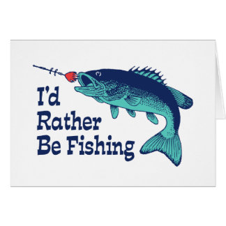 I'd Rather Be Fishing Card