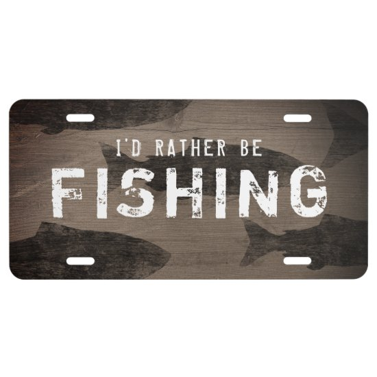 I'd Rather Be Fishing - Custom Text License Plate
