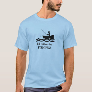 Id rather be Fishing Design Tee Shirt