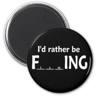 I'd Rather be FishING - Funny Fishing 2 Inch Round Magnet