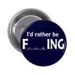 I'd Rather be FishING - Funny Fishing Pinback Button
